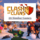 20 Games Like Clash of Clans