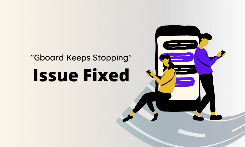 How to Fix Gboard Keeps Stopping Issue