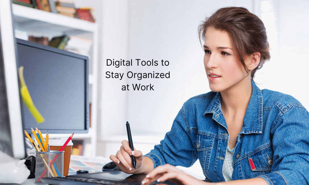 Digital Tools to Stay Organized at Work