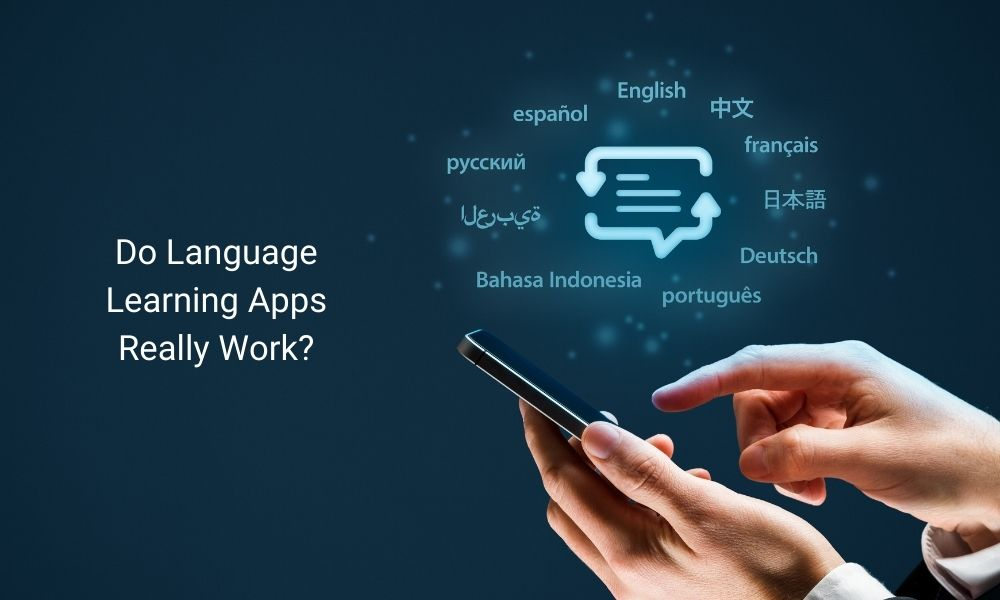 Do Language Learning Apps Really Work?
