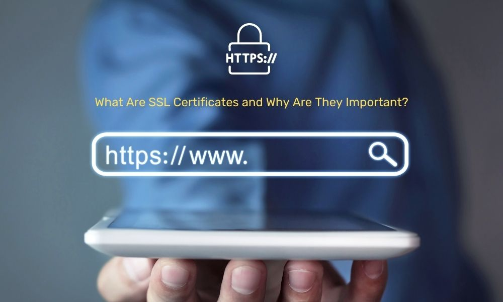 What Are SSL Certificates and Why Are They Important